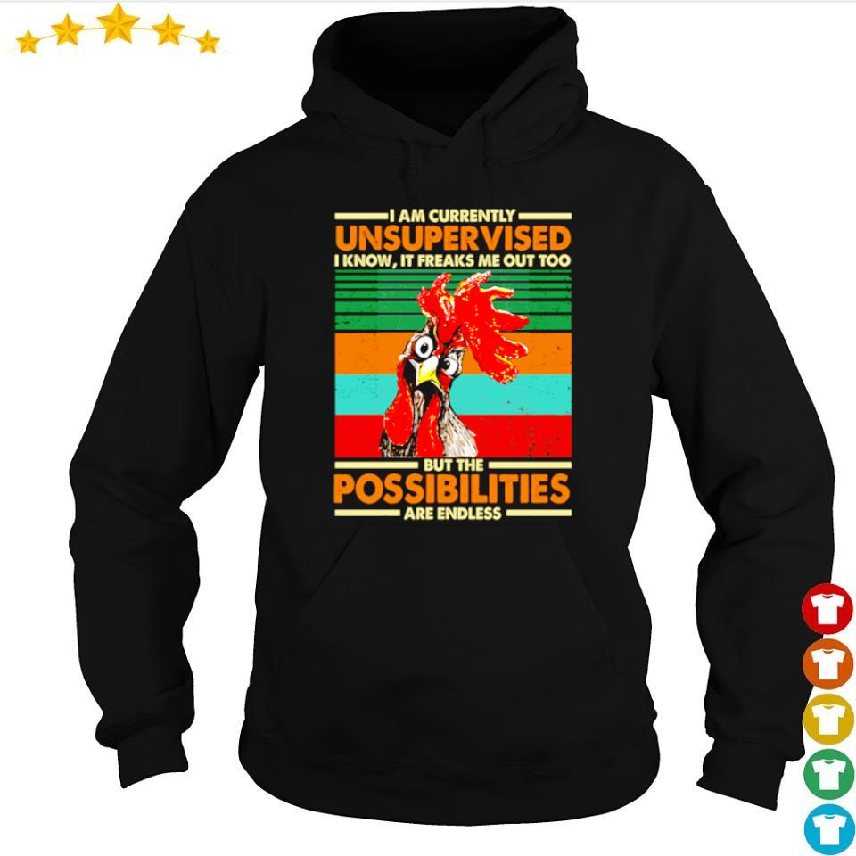 I am currently unsupervised I know it feaks me out too but the possiblitities are endless s hoodie
