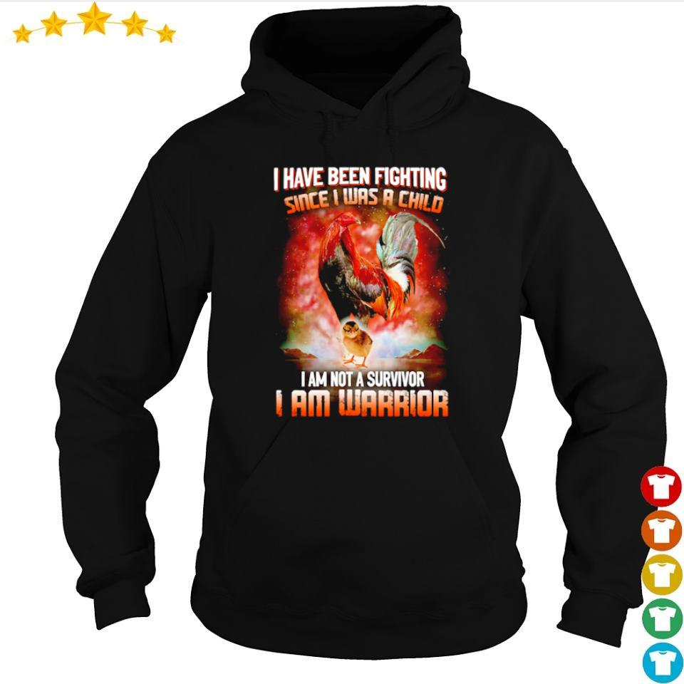 I have been fighting since I was a child I am not a survivor I am warrior s hoodie