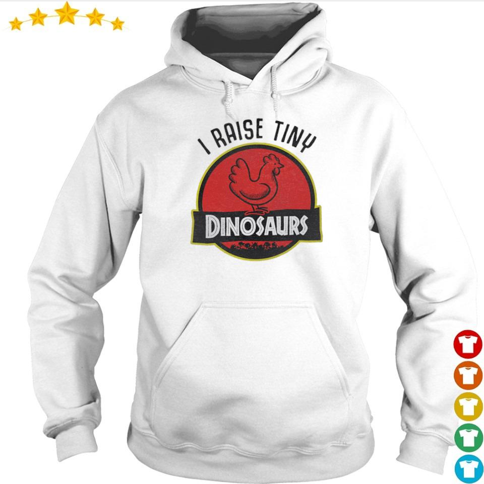 I raise tiny Dinosaurs s hoodie