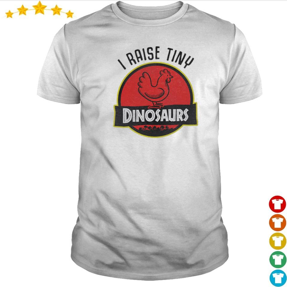 I raise tiny Dinosaurs shirt