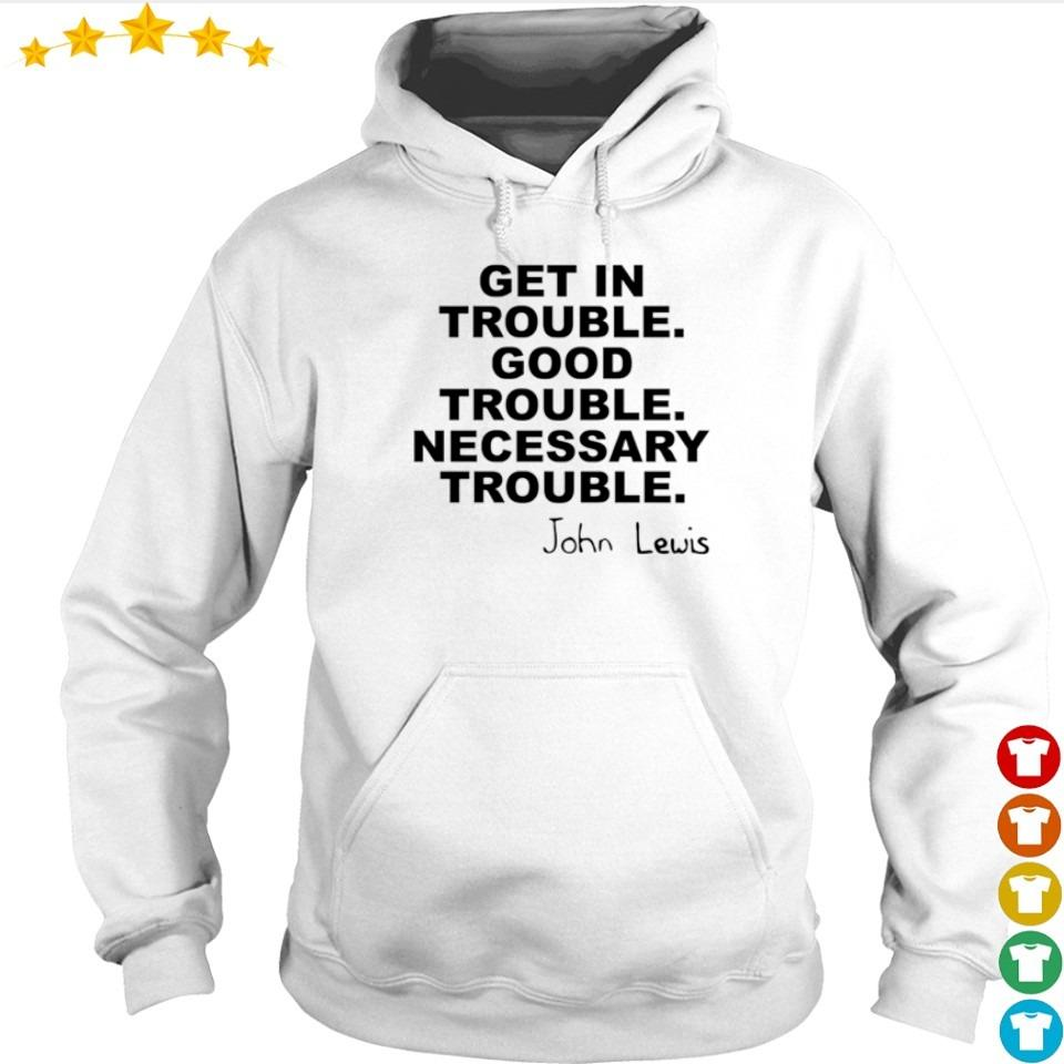 John Lewis get in trouble good trouble necessary trouble s hoodie