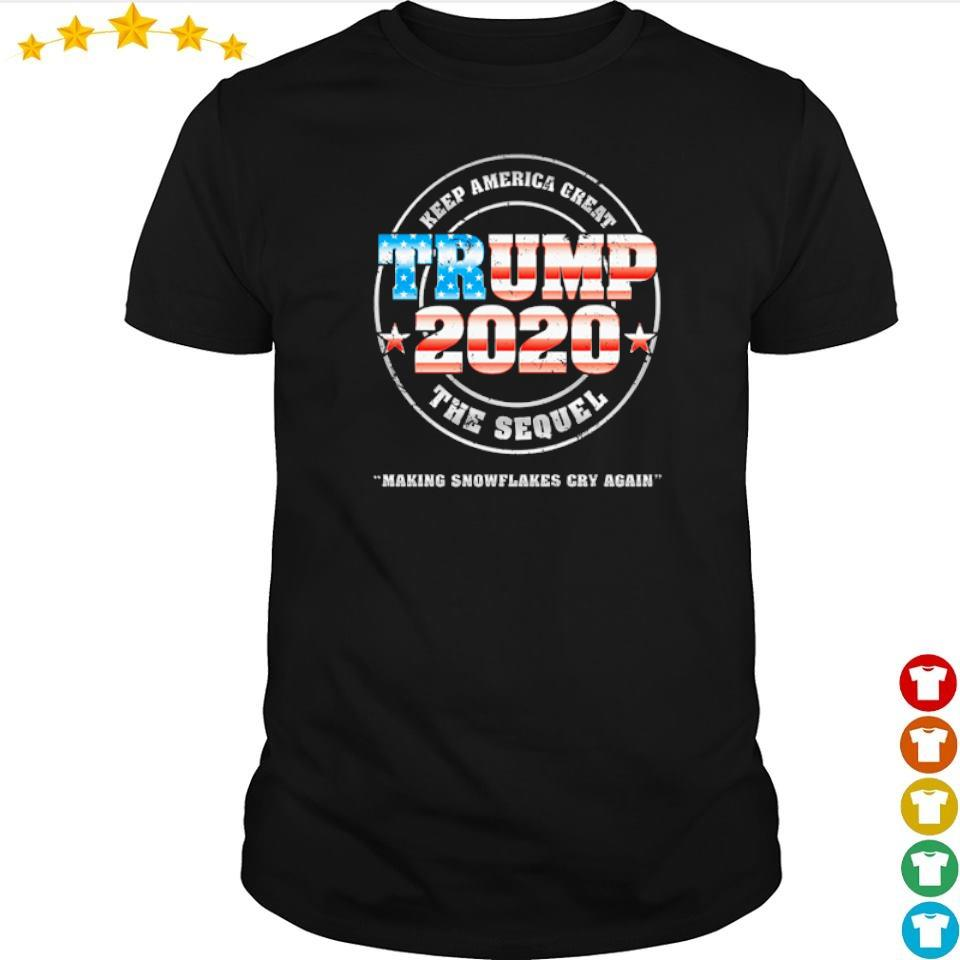 Keep America Great Trump 2020 the sequel making snowflakes cry again shirt
