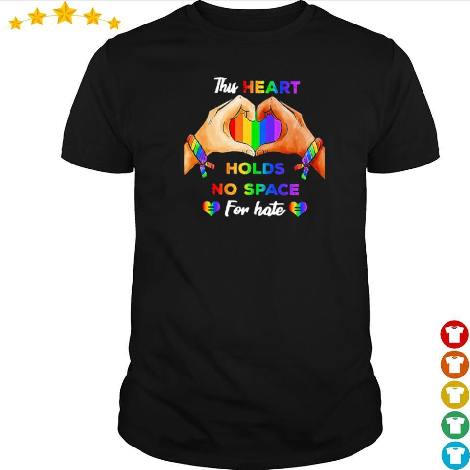 LGBT pride this heart holds no space for hate shirt