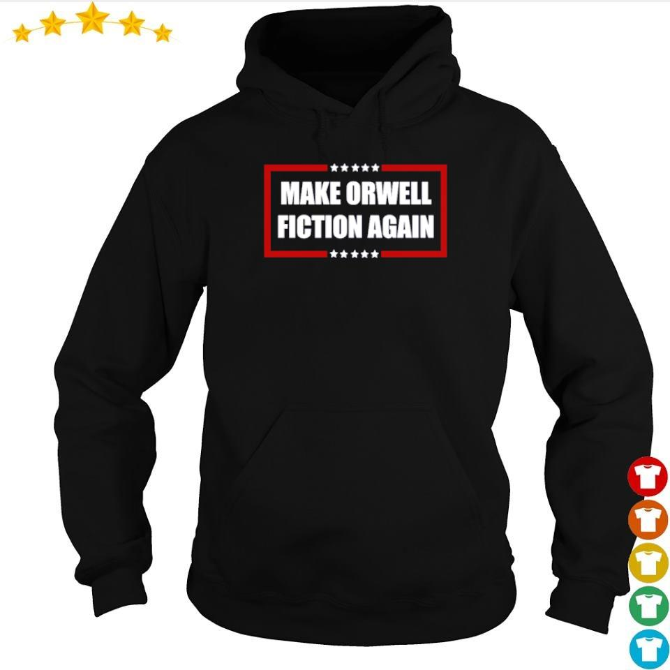 Make Orwell Fiction Again s hoodie