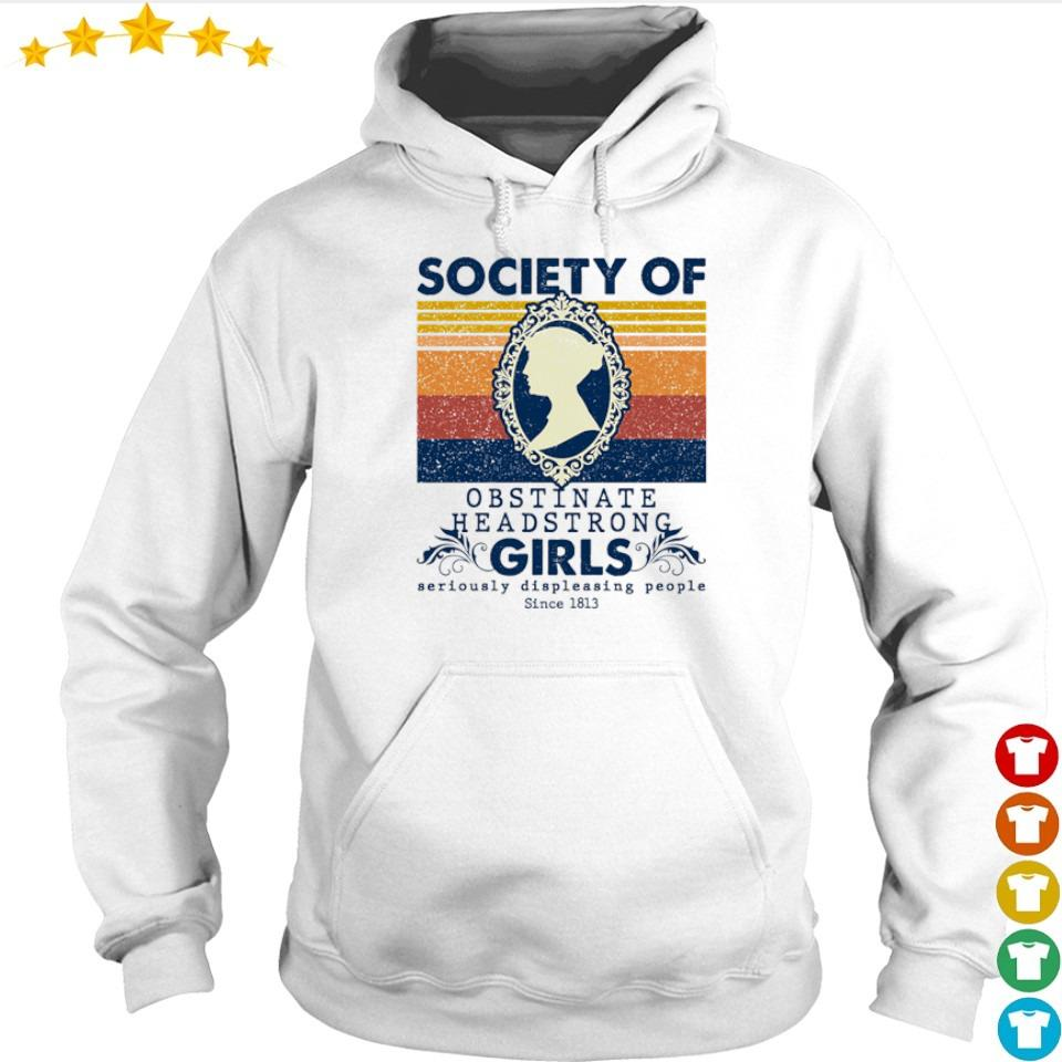 Society of obstinate headstrong girls seriously displeasing people since 1813 s hoodie