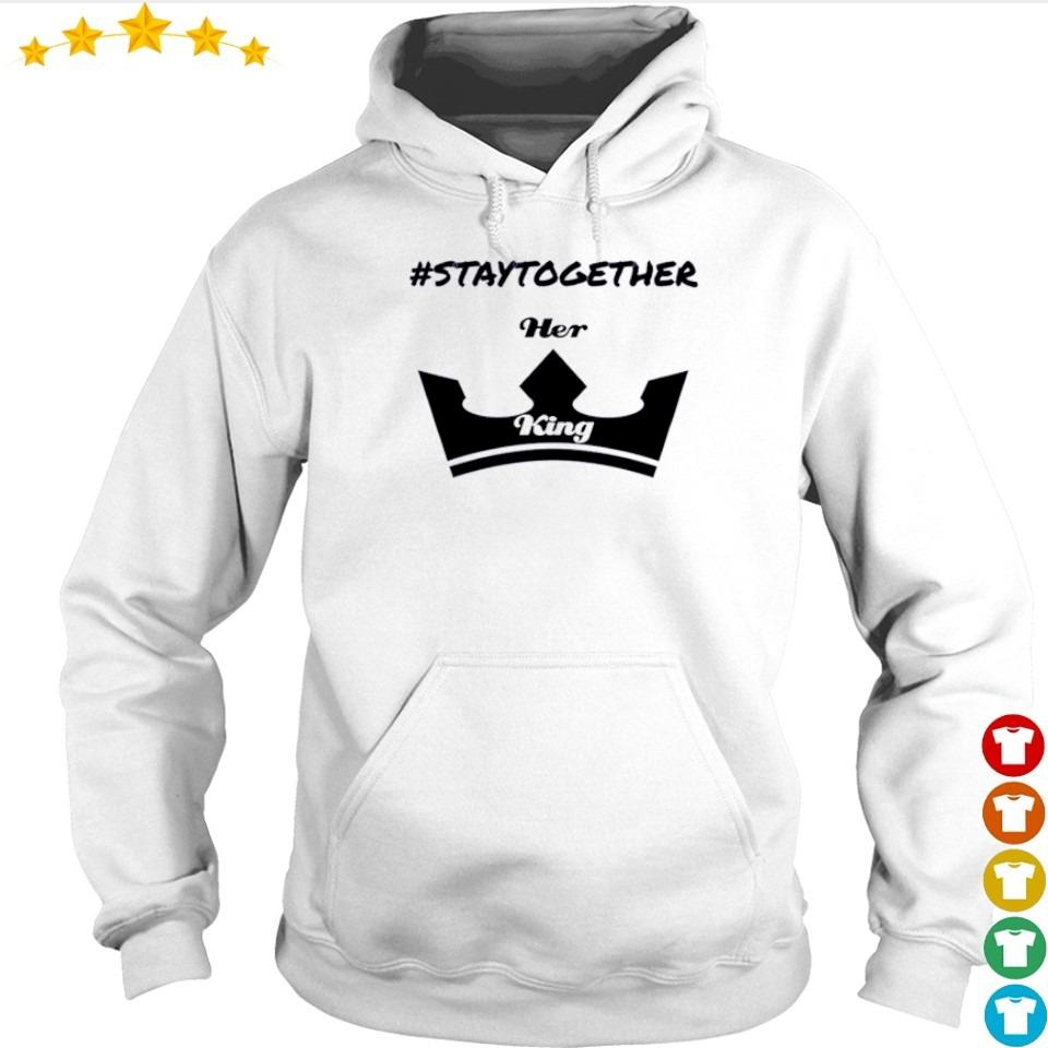 #Staytogether Her and King s hoodie