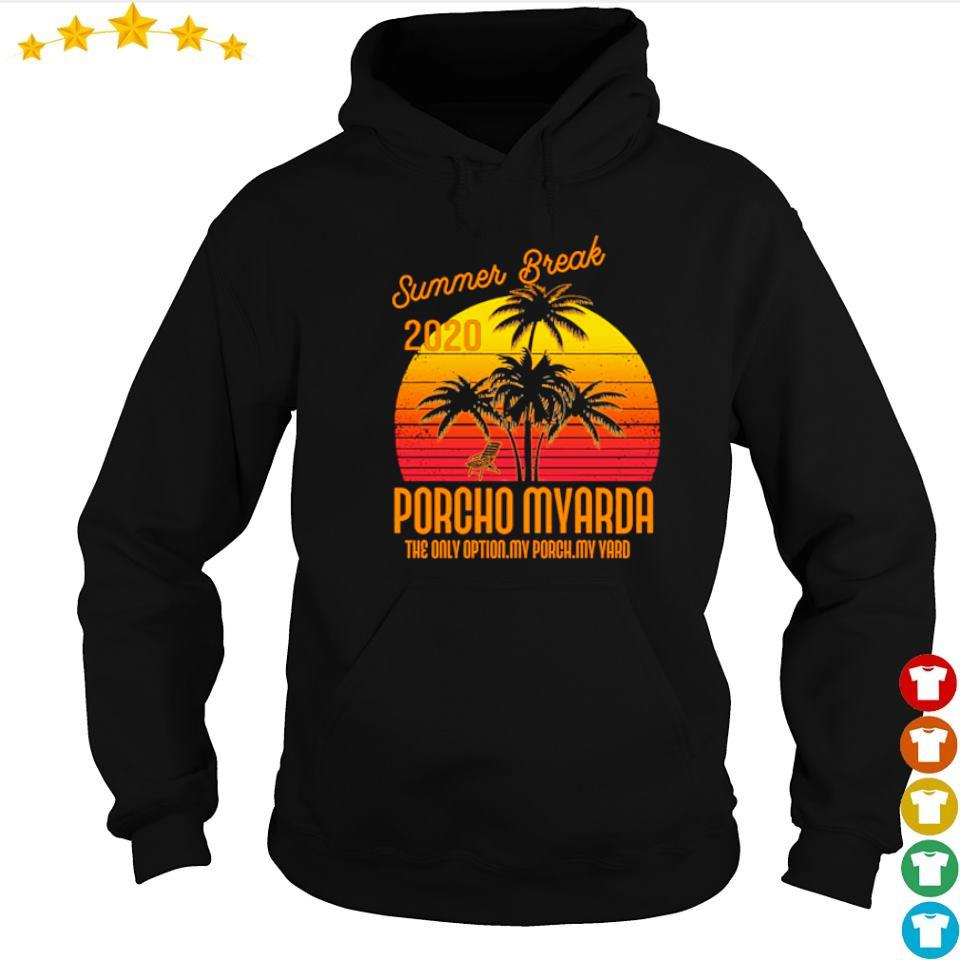 Summer break 2020 Porcho Myarda the only option my peach my yard s hoodie