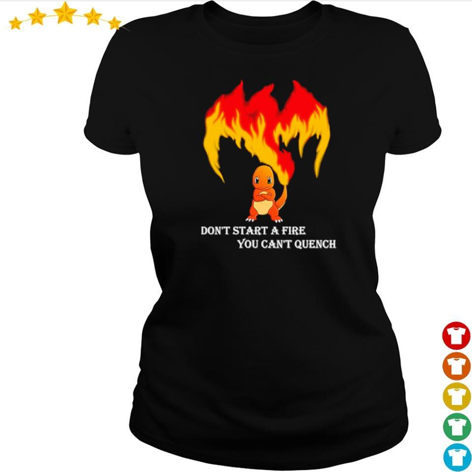 Charmander don't start a fire you can't quench s ladies tee