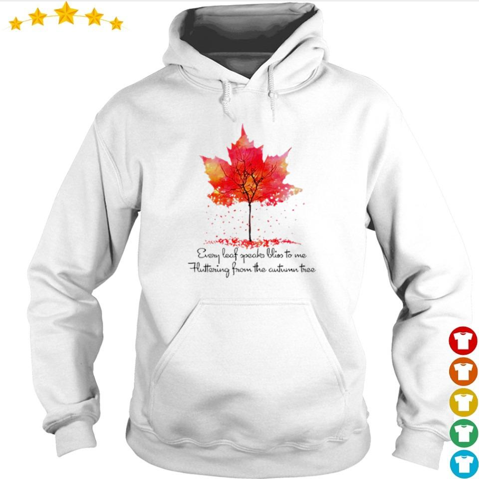 Every leaf speaks bliss to me fluttering from the autumn tree s hoodie
