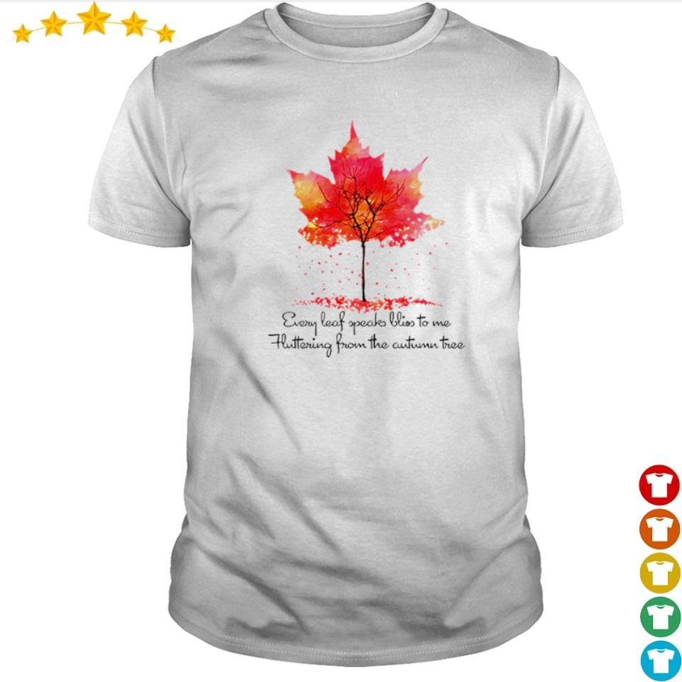 Every leaf speaks bliss to me fluttering from the autumn tree shirt
