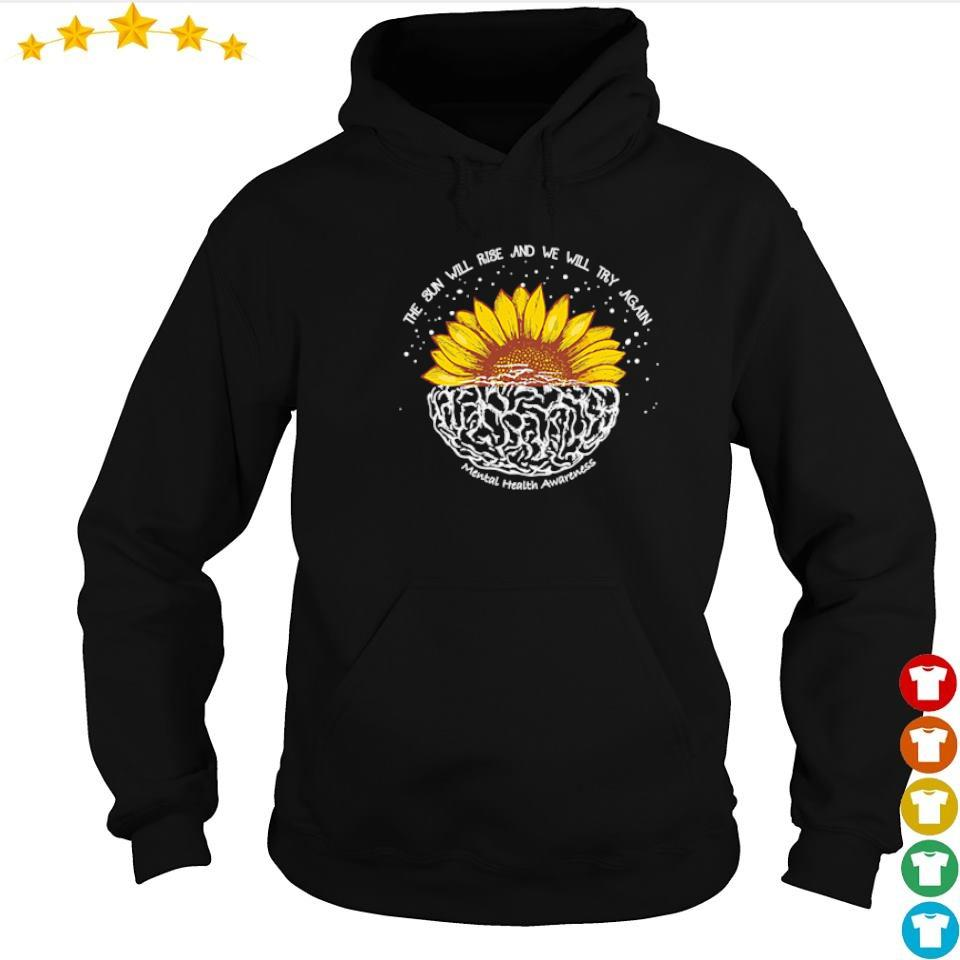 The sun will rise and we will try again mental health awareness s hoodie