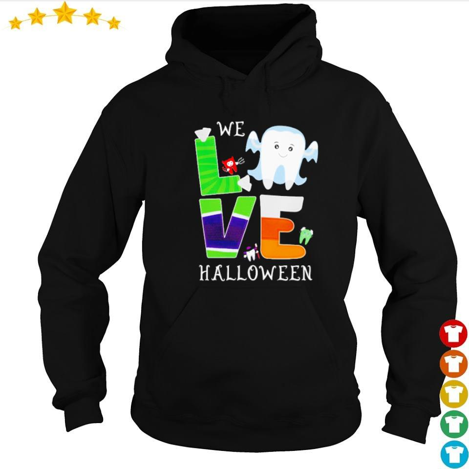 We love Halloween dental s hoodie