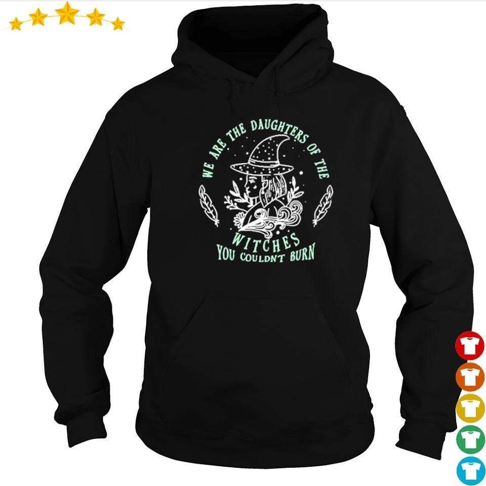 Witch we are the daughters of the Witches you couldn't burn s hoodie