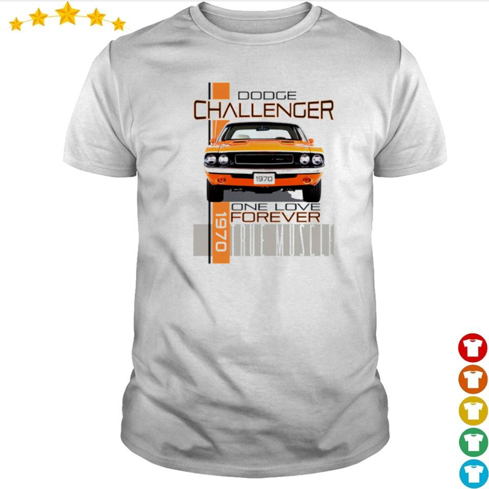 1970 Dodge Challenger one love forever true muscle shirt