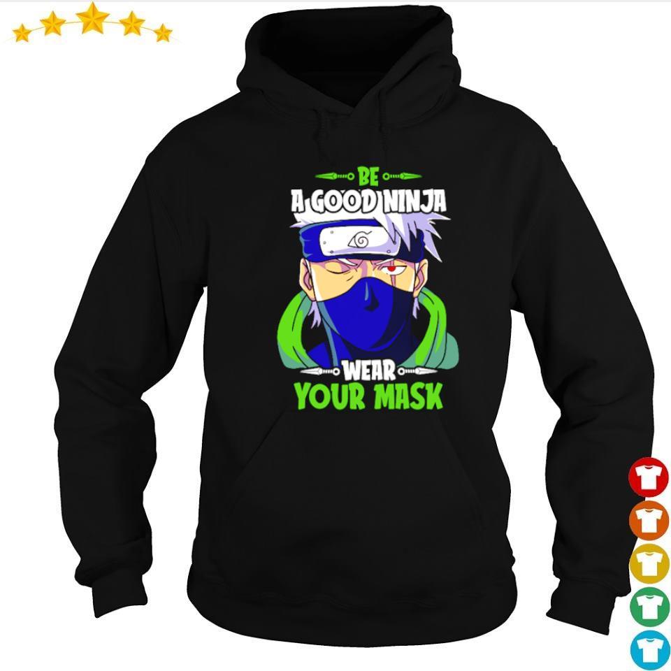 Be a good ninja wear your mask s hoodie