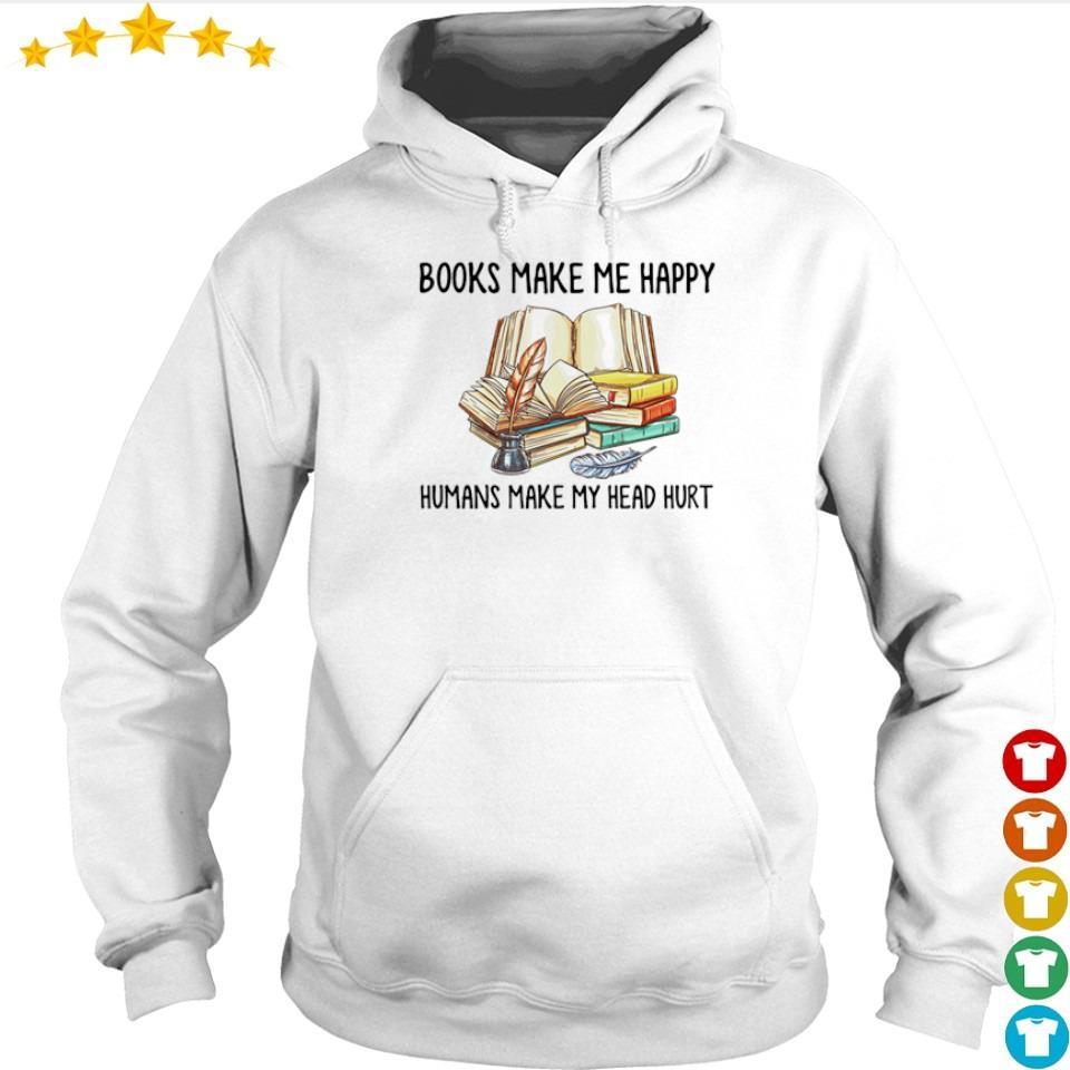 Books make me happy humans make my head hurt s hoodie
