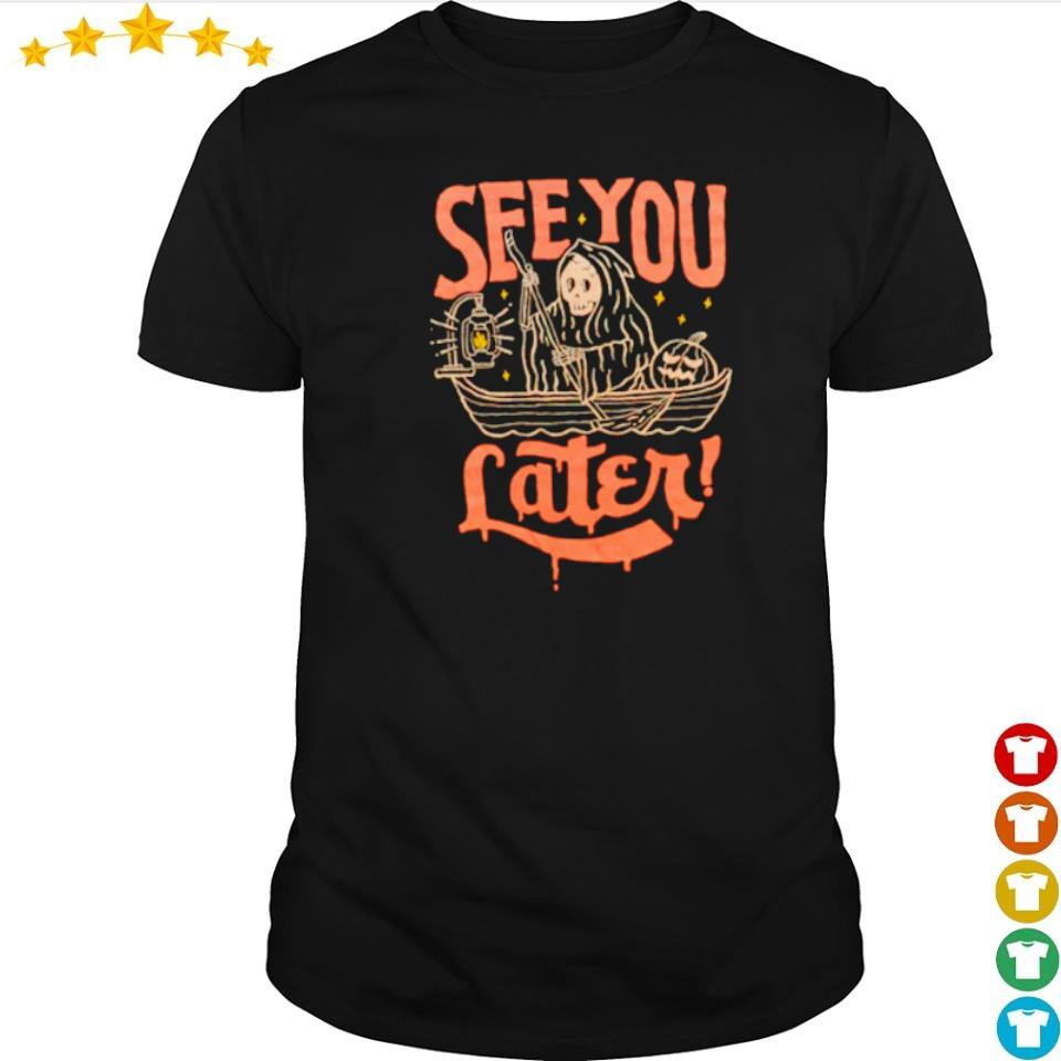 Death see you later happy Halloween shirt