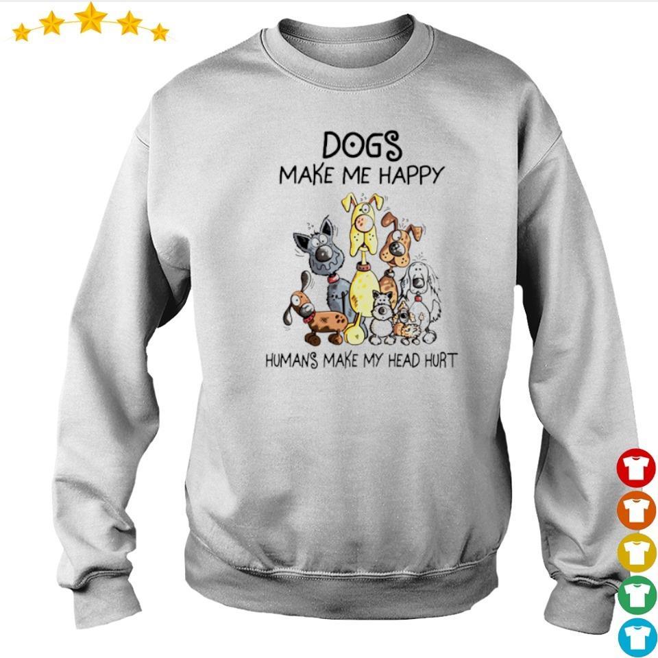 Dogs make me happy humans make my head hurt s sweater