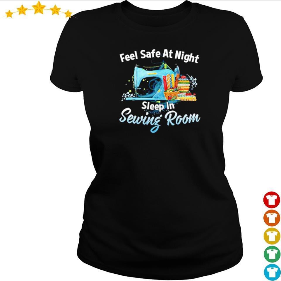 Feel safe at night sleep in sewing room s ladies tee