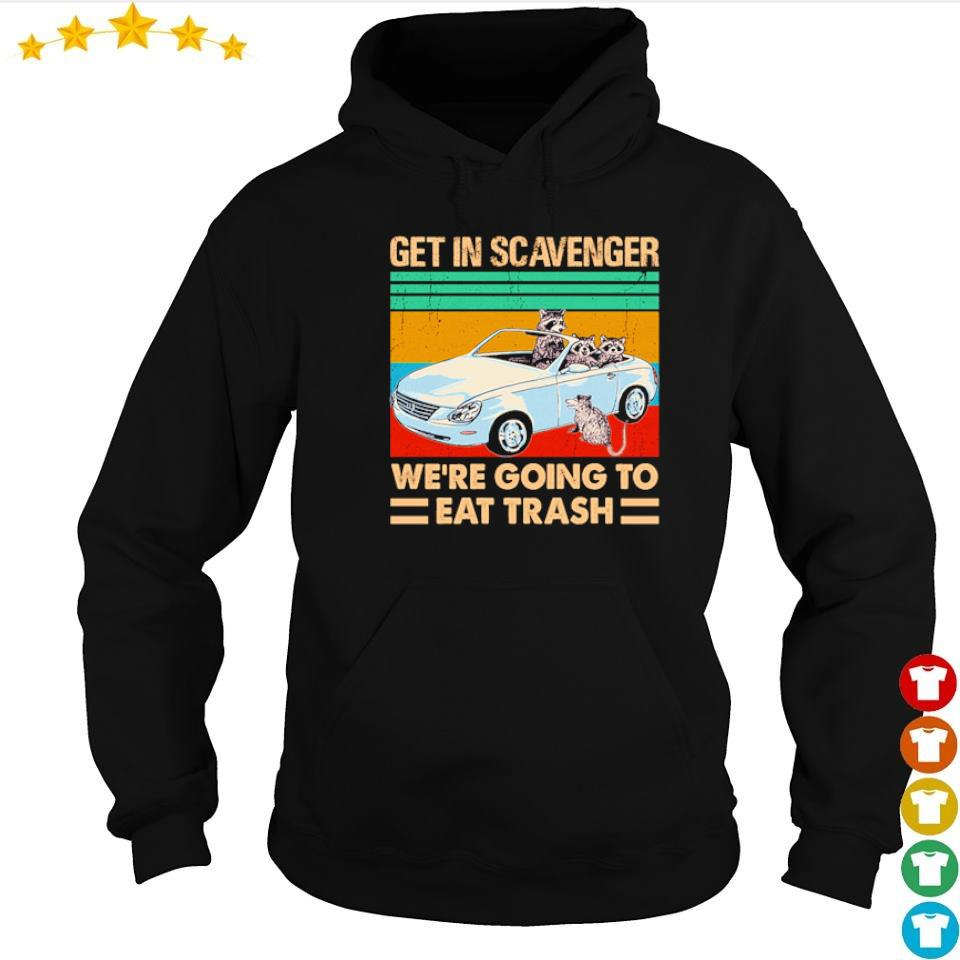 Get in scavenger we're going to eat trash vintage s hoodie