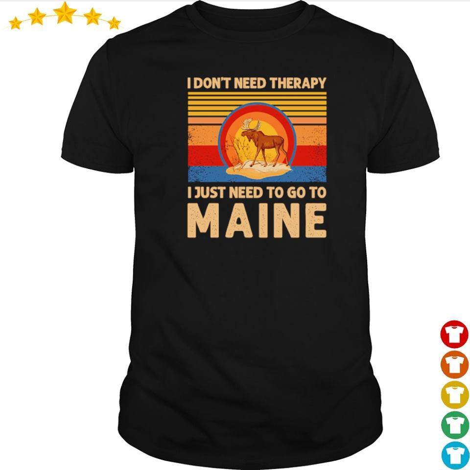 I don't need therapy I just need to go to maine vintage shirt