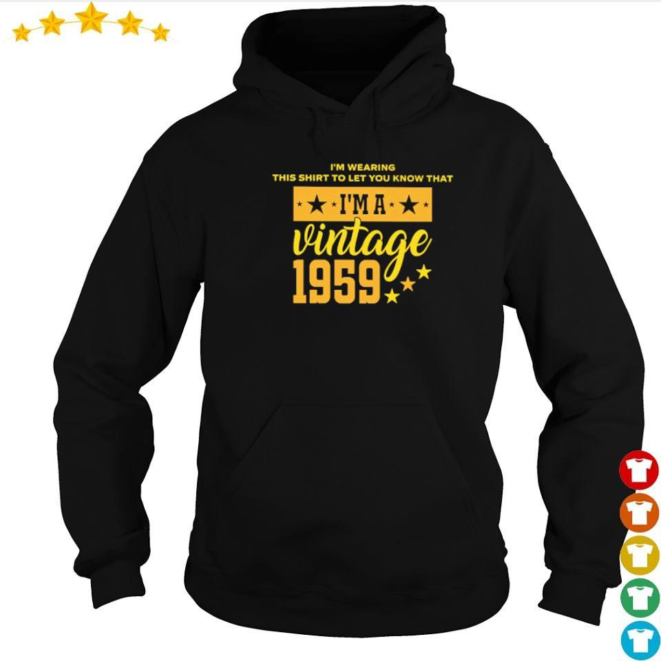 I'm wearing this shirt to let you know that I'm a vintage 1959 s hoodie