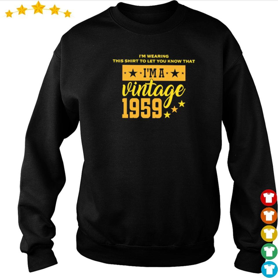 I'm wearing this shirt to let you know that I'm a vintage 1959 s sweater