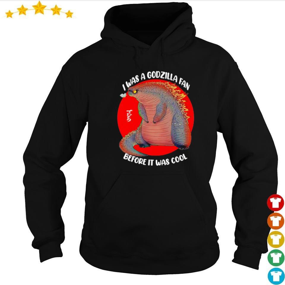 I was a Godzilla fan before it was cool s hoodie