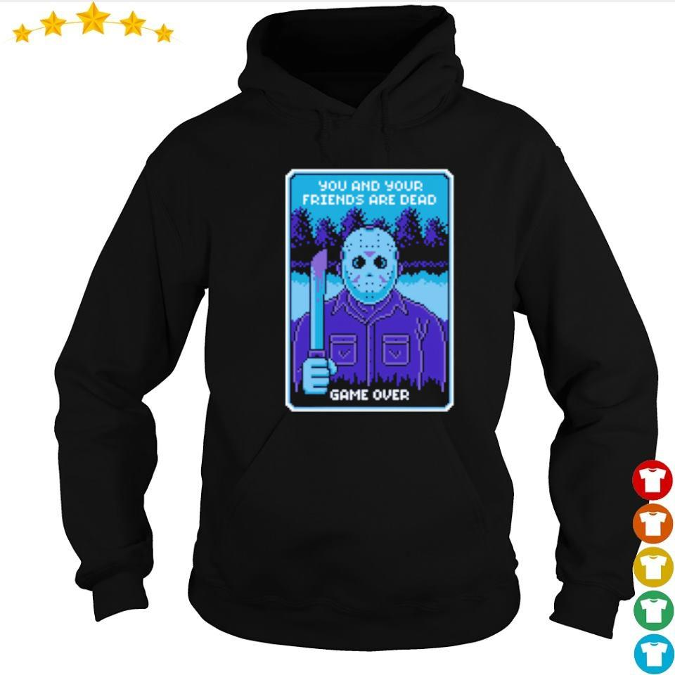 Jackson Voorhees you and your friends are dead game over s hoodie