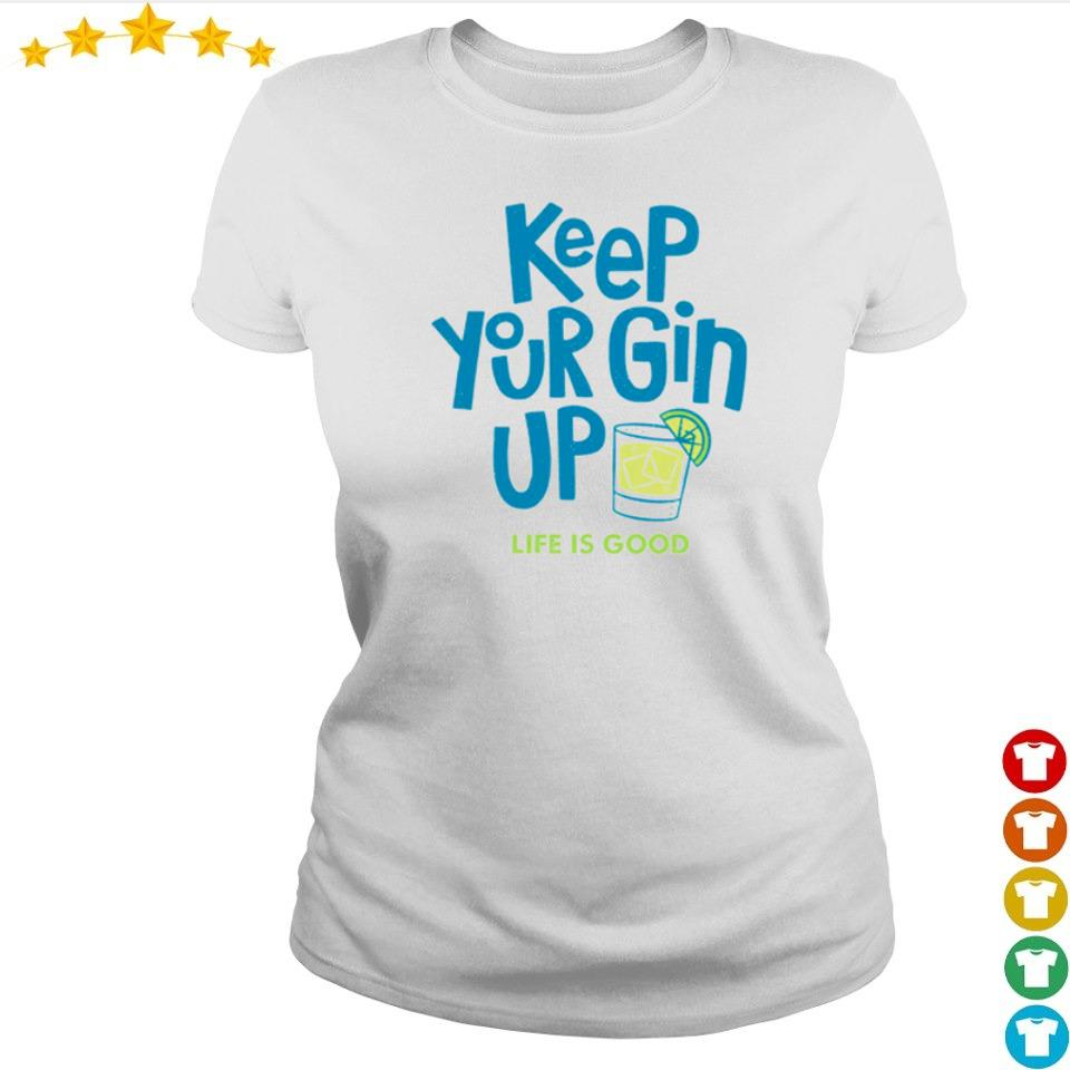 Keep your gin up life is good s ladies