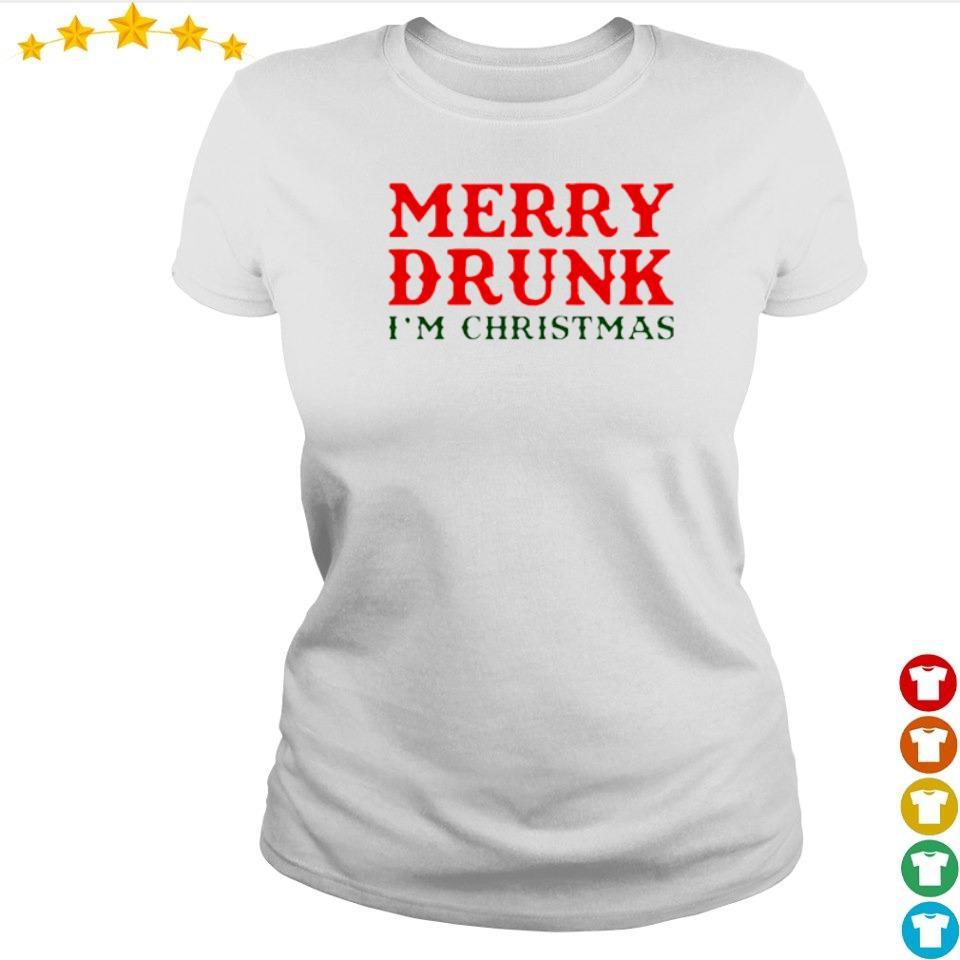 Merry drunk I'm Chirstmas s ladies