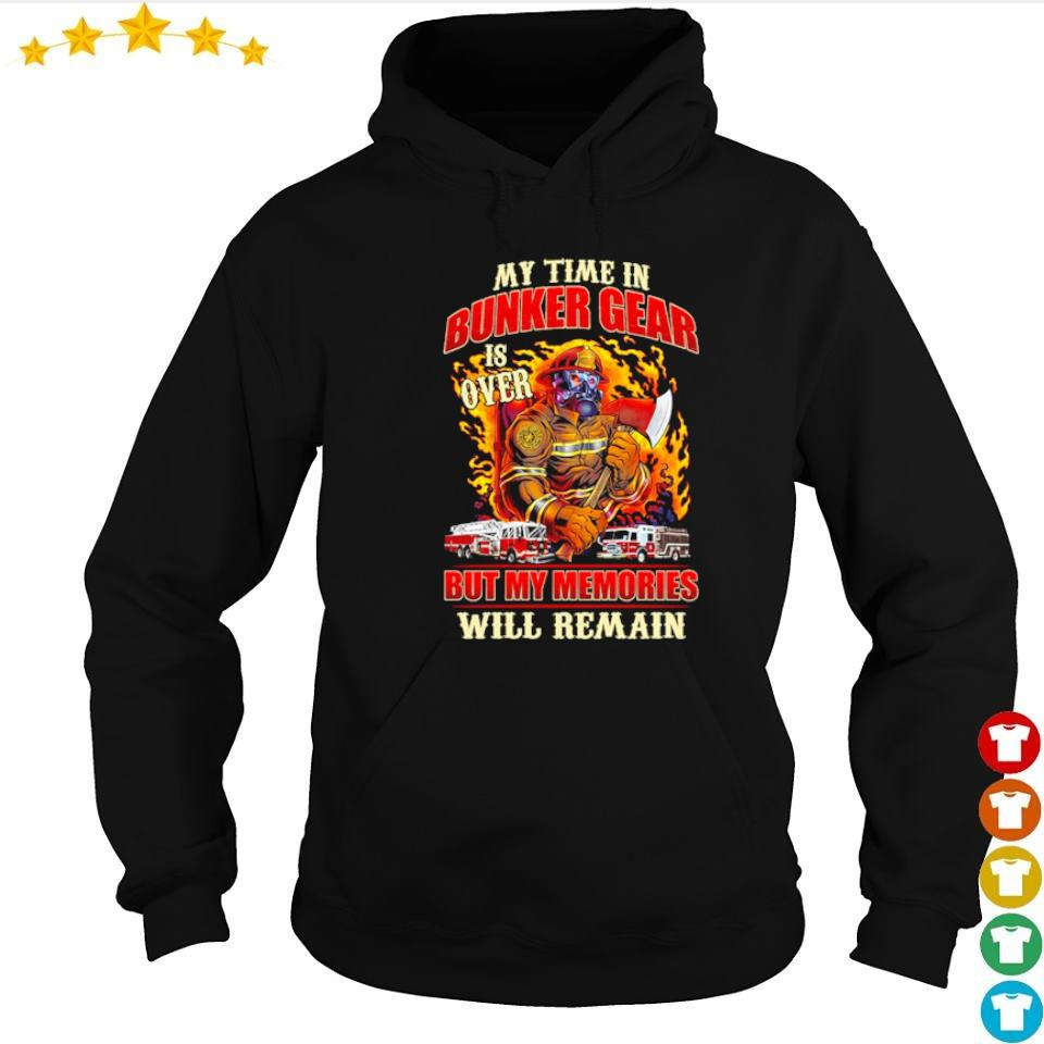 My time in bunker gear is over but my memories will remain s hoodie