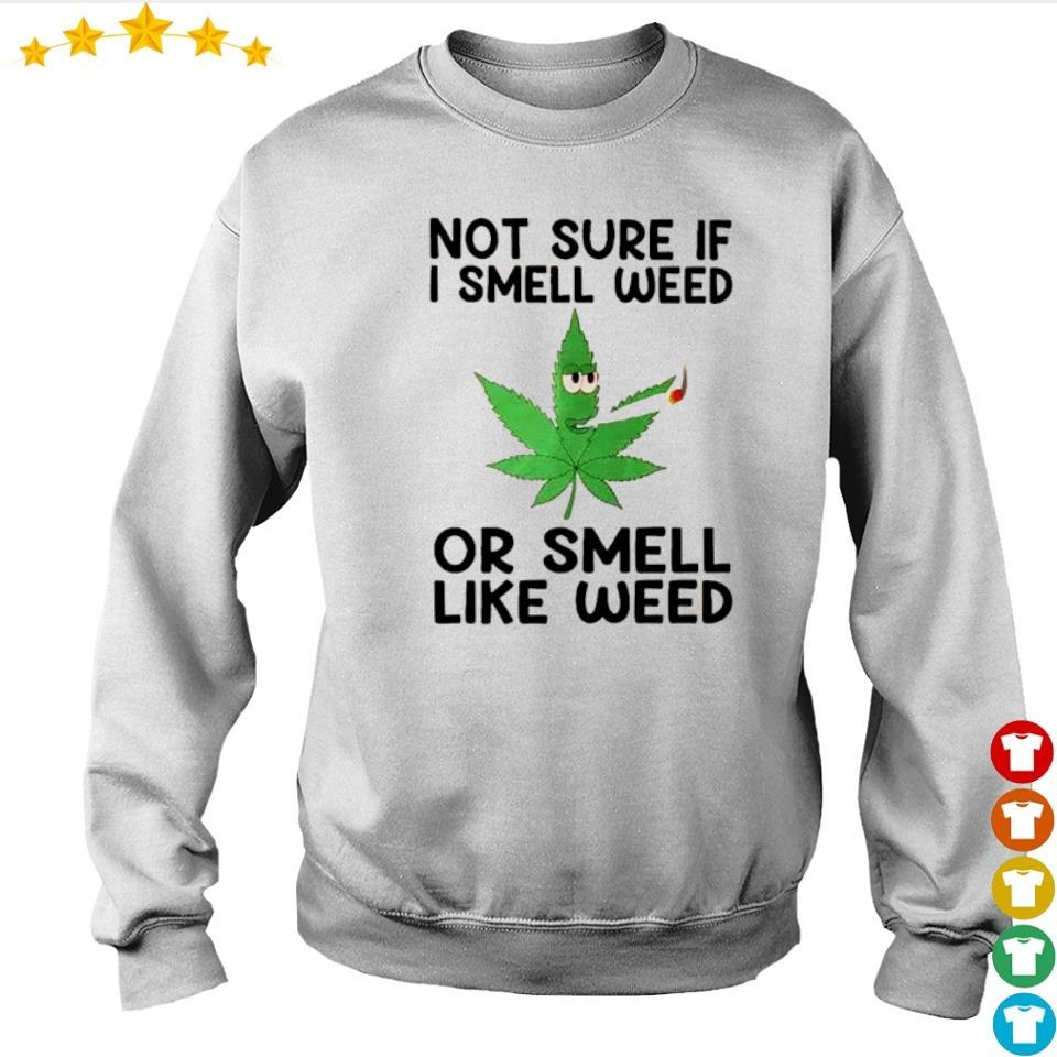 Not sure If I smell weed or smeel like weed s sweater