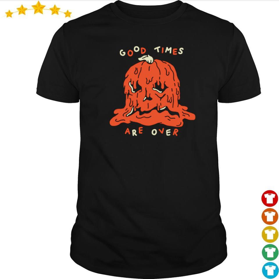 Pumpkin good times are over shirt