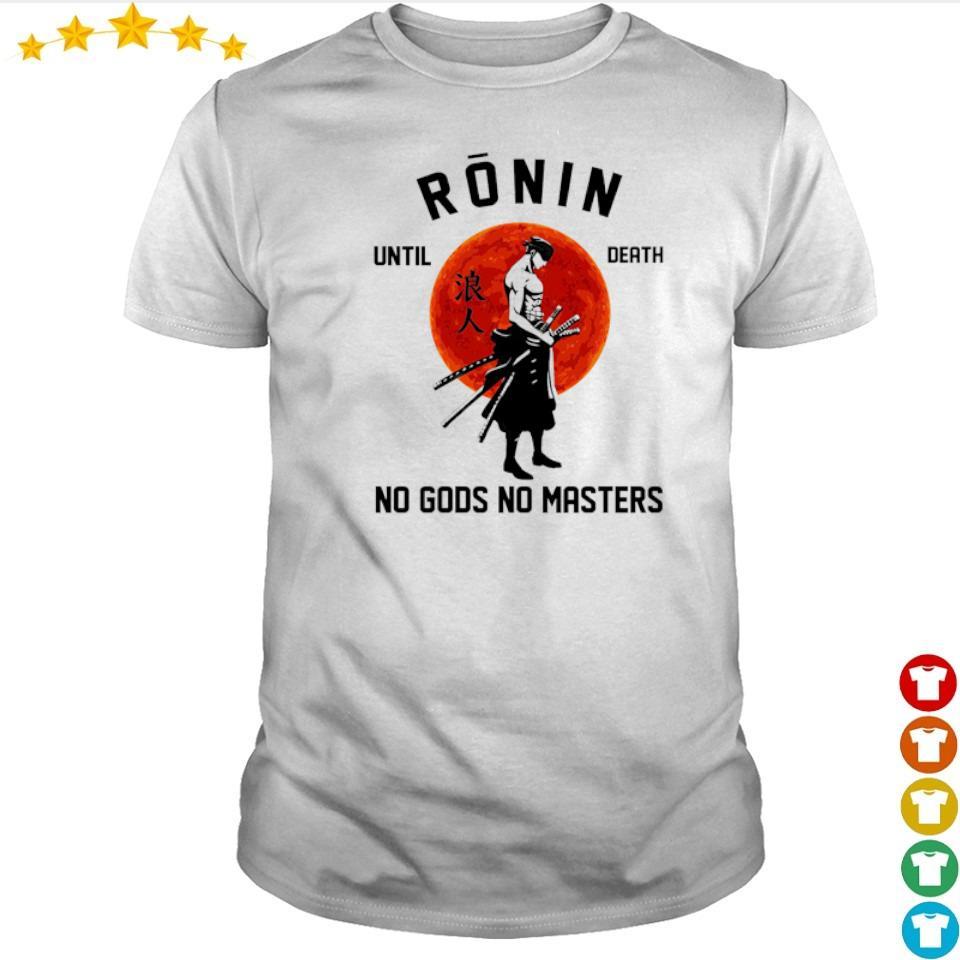 Ronin until death no Gods no masters shirt