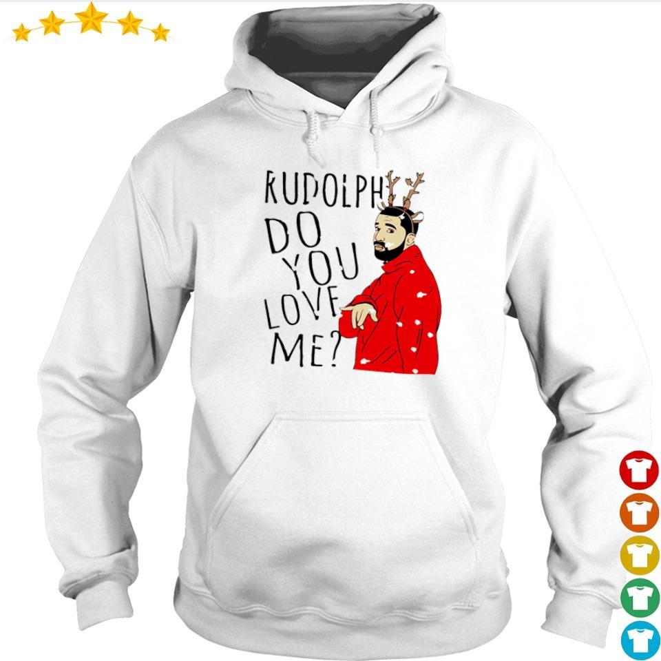 Rudolph Drake do you love me merry Christmas s hoodie