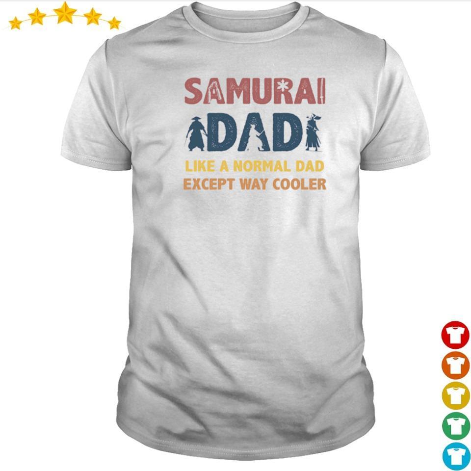 Samurai dad like a normal dad except way cooler shirt