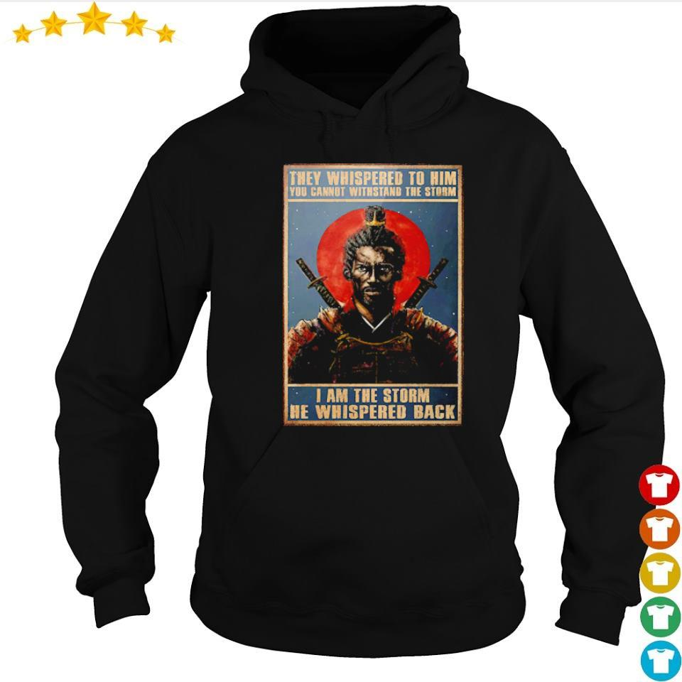 Samurai they whispered to him you cannot withstand the storm I am the storm he whispered back s hoodie