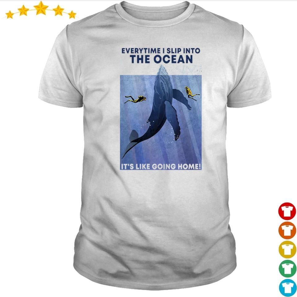 Scuba Diving everytime I slip into the ocean it's like going home shirt