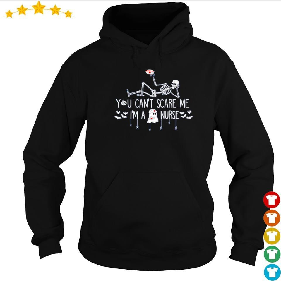 Skeleton you can't scare me I'm a nurse s hoodie