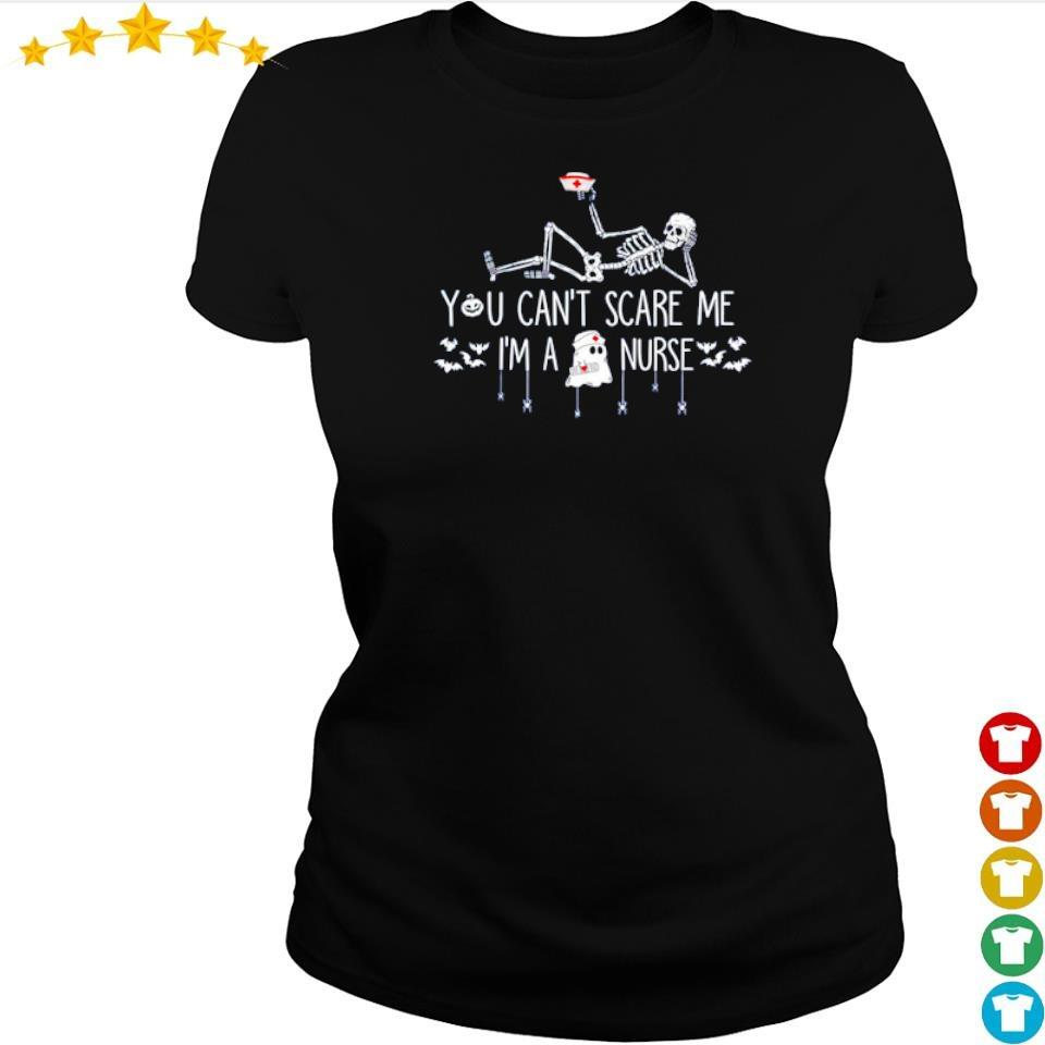 Skeleton you can't scare me I'm a nurse s ladies tee