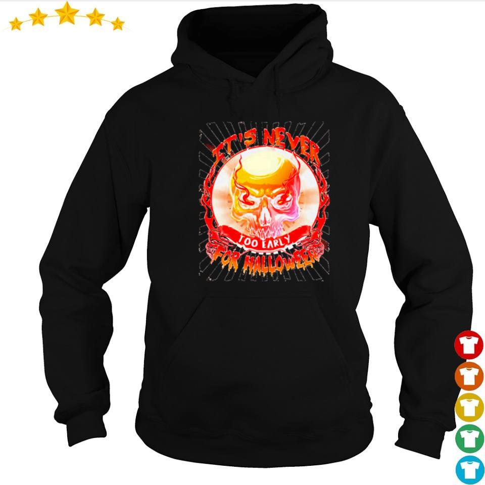 Skull it's never too early for Halloween s hoodie