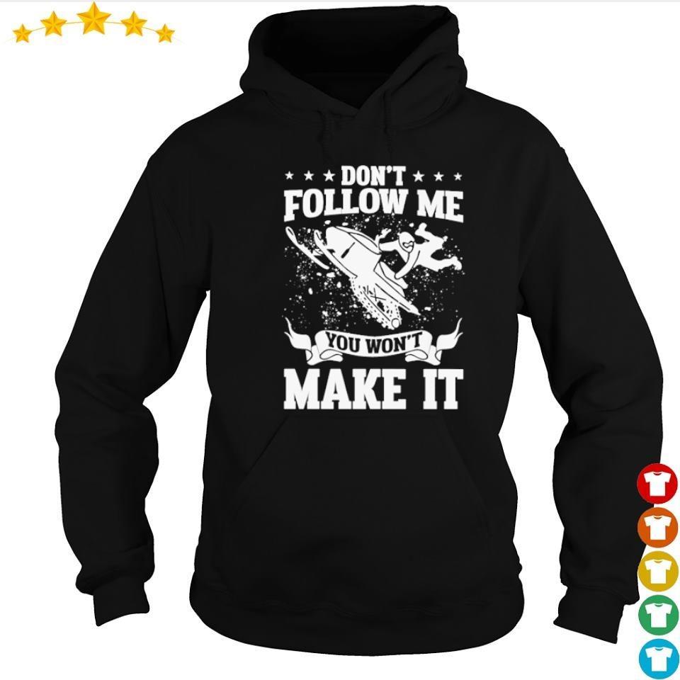 Snowmobile don't follow me you won't make it s hoodie