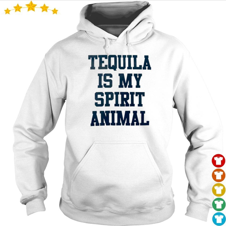Tequila is my spirit animal s hoodie