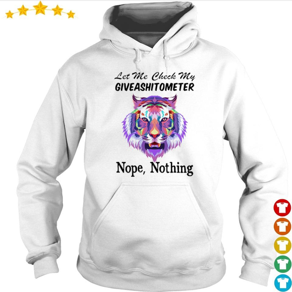 Tiger let me check my giveashitometer nope nothing s hoodie
