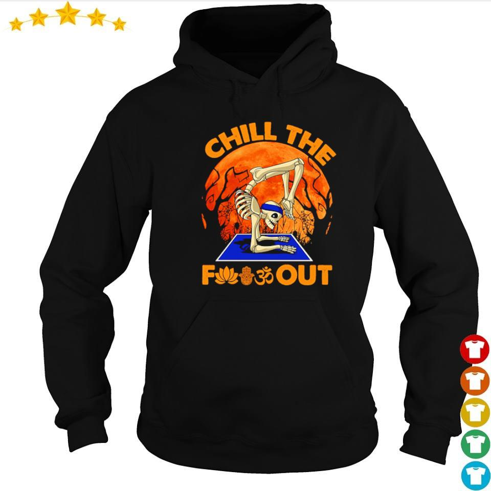 Yoga skeleton chill the fuck out Halloween s hoodie