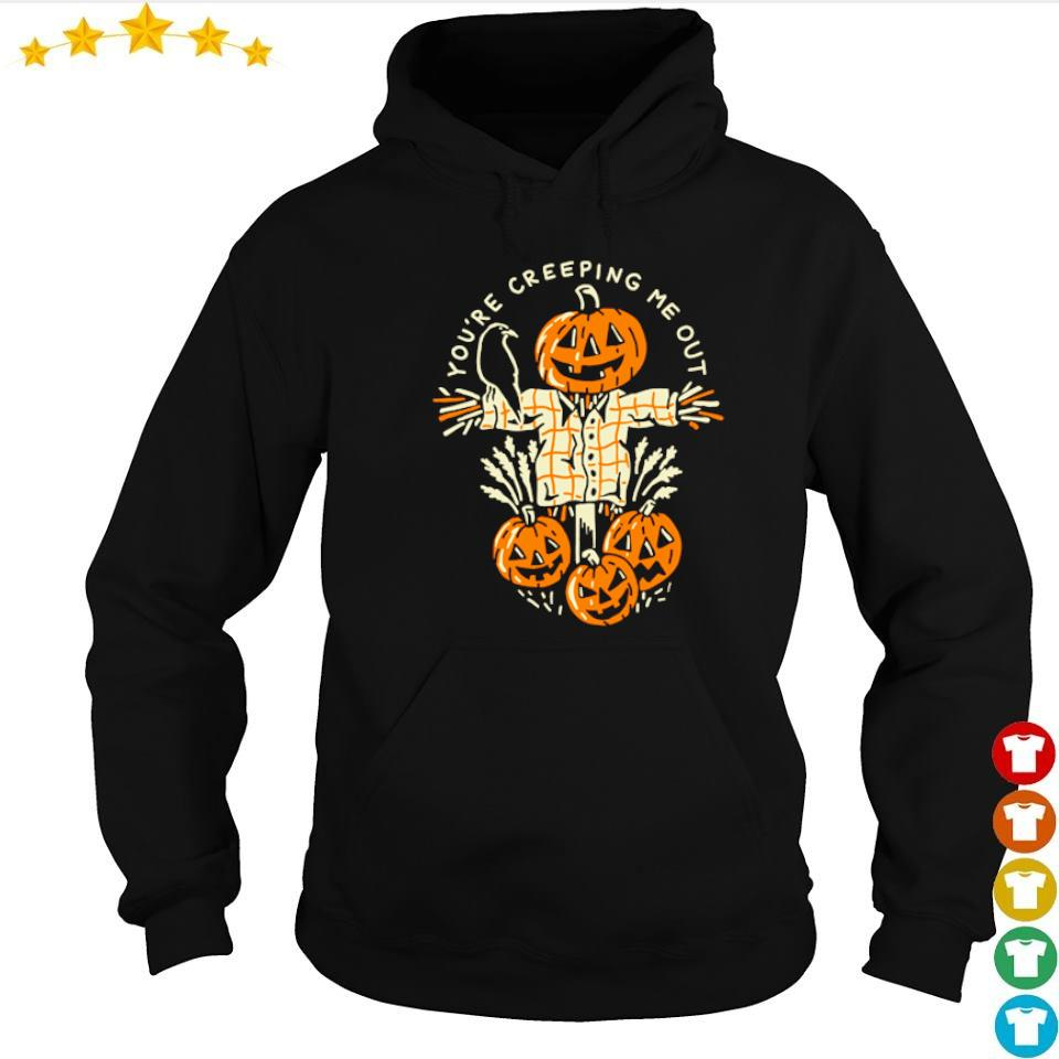You are creeping me out happy Halloween s hoodie