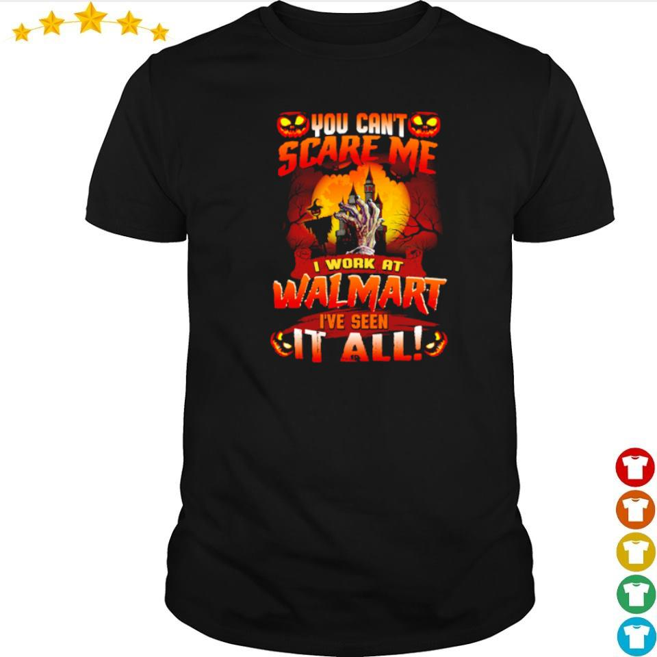 You can't scare me I'm work at Walmart I've seen it all shirt