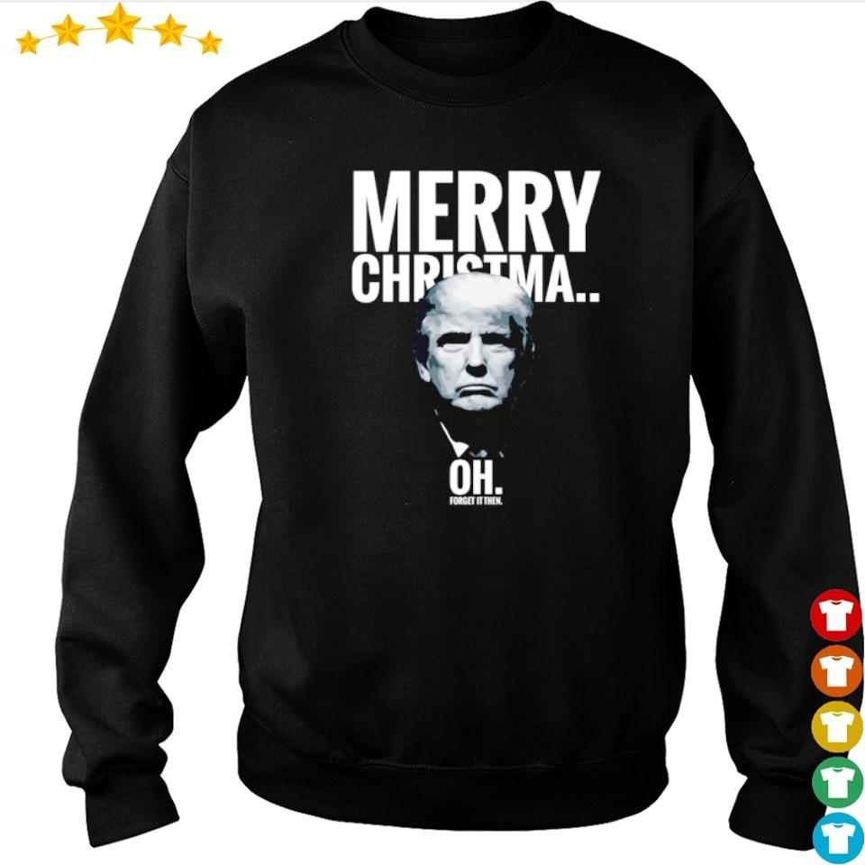Donald Trump merry Christma oh forget it then sweater