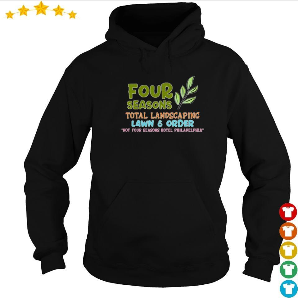 Four seasons total landscaping lawn and order not four seasons hotel Philadelphia s hoodie